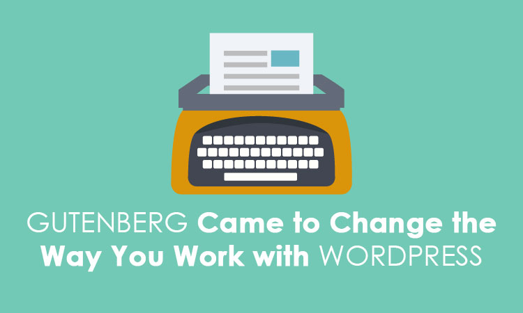 Gutenberg came to change the way you work with wordpress