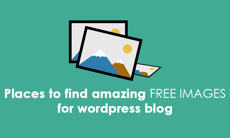 places to find amazing free images for wordpress blog